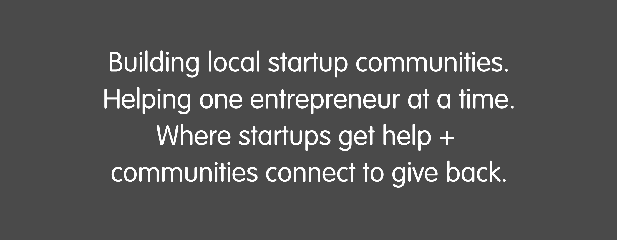 Building local startup communities. Helping one entrepreneur at a time. Where startups get help +  communities connect to give back.
